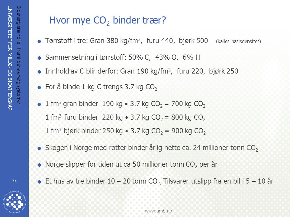 UNIVERSITETET FOR MILJØ- OG BIOVITENSKAP www.umb.no Bioenergiens rolle i fremtidens energisystemer 7 Energimarkeder i Norge hvor biomasse kan ta andeler Privat romoppvarming og varmt vann, el.