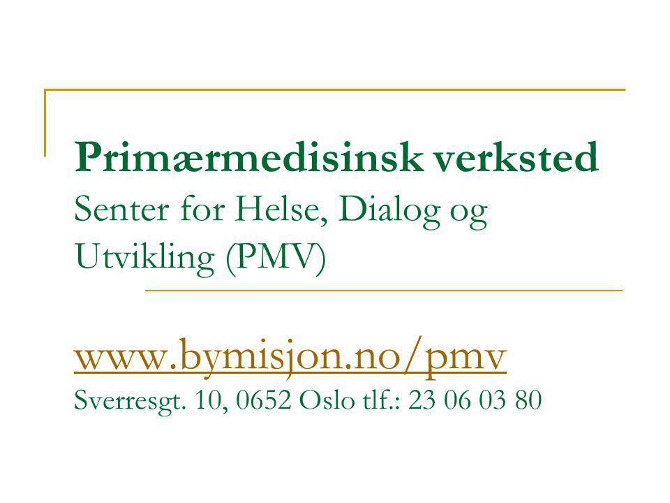 Primærmedisinsk verksted Senter for Helse, Dialog og Utvikling (PMV) www.bymisjon.no/pmv Sverresgt. 10, 0652 Oslo tlf.: 23 06 03 80 www.bymisjon.no/pm
