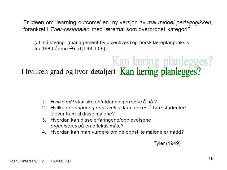 15 Er ideen om 'learning outcome' en ny versjon av mål-middel pedagogikken, forankret i Tyler-rasjonalen med læremål som overordnet kategori? (Jf måls