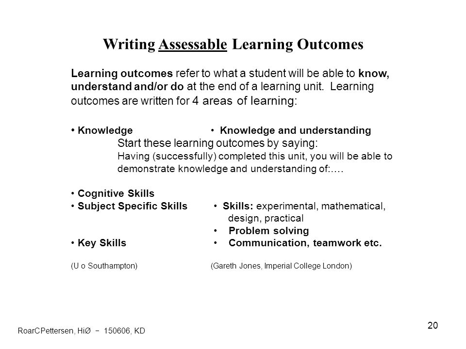 20 Writing Assessable Learning Outcomes Learning outcomes refer to what a student will be able to know, understand and/or do at the end of a learning