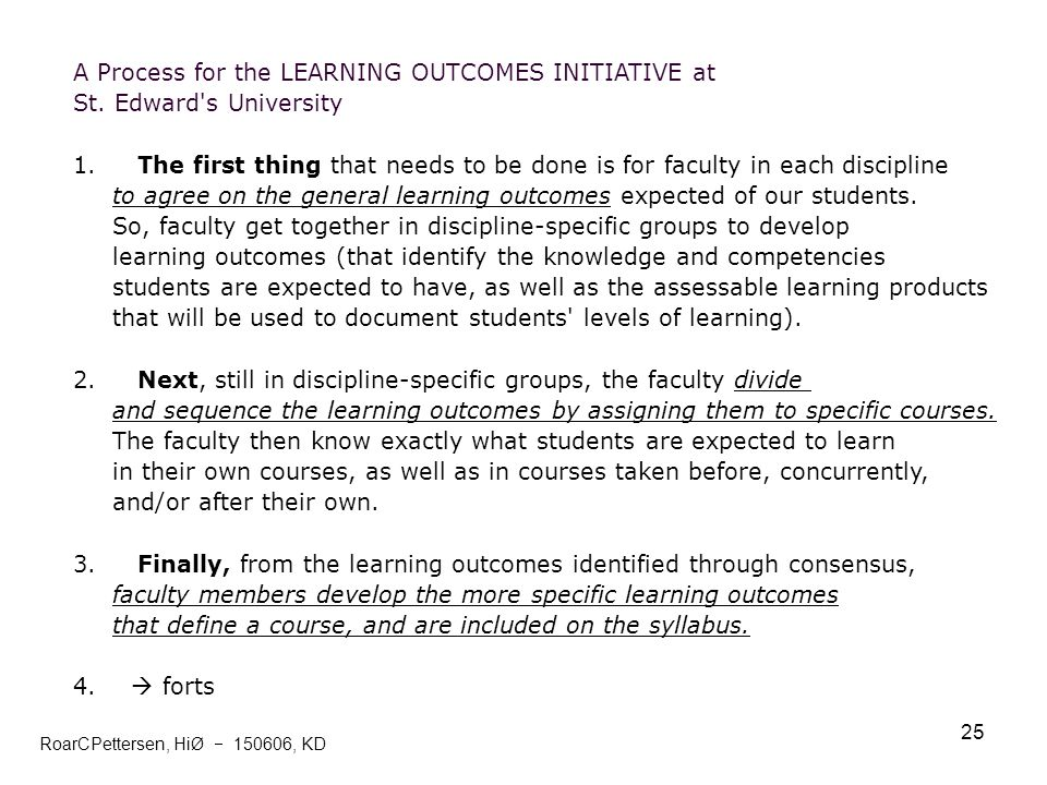 25 A Process for the LEARNING OUTCOMES INITIATIVE at St. Edward's University 1. The first thing that needs to be done is for faculty in each disciplin