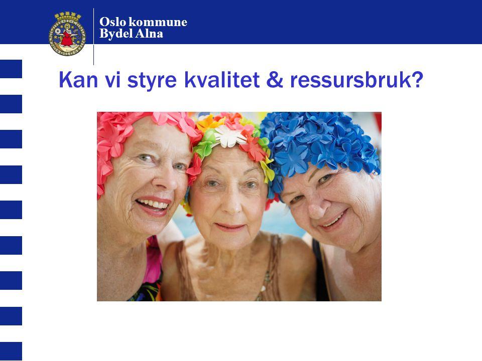 Oslo kommune Bydel Alna Kan vi styre kvalitet & ressursbruk?