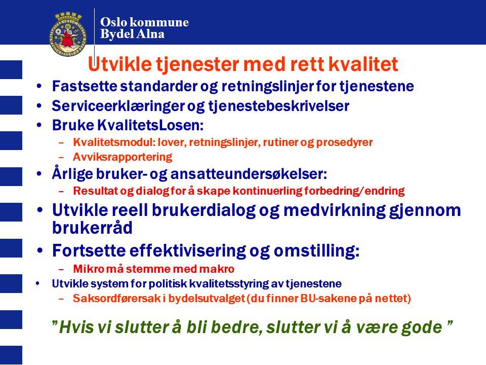 Oslo kommune Bydel Alna Utvikle tjenester med rett kvalitet Fastsette standarder og retningslinjer for tjenestene Serviceerklæringer og tjenestebeskri