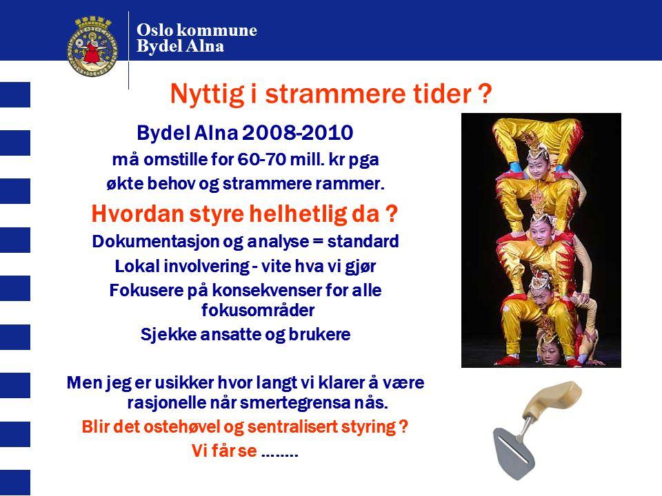 Oslo kommune Bydel Alna Nyttig i strammere tider ? Bydel Alna 2008-2010 må omstille for 60-70 mill. kr pga økte behov og strammere rammer. Hvordan sty