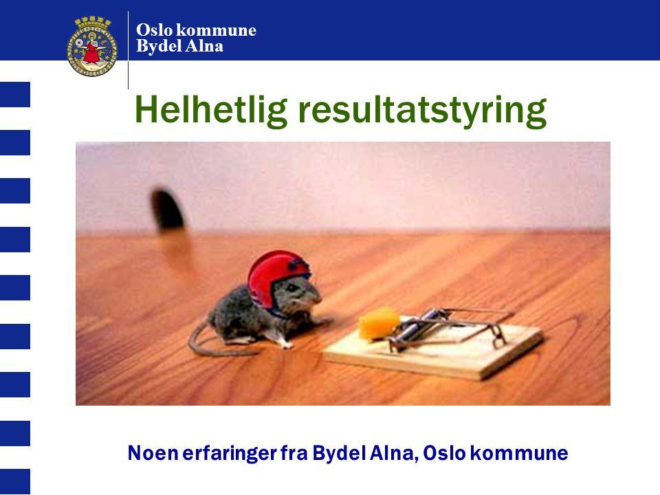 Oslo kommune Bydel Alna Helhetlig resultatstyring Noen erfaringer fra Bydel Alna, Oslo kommune