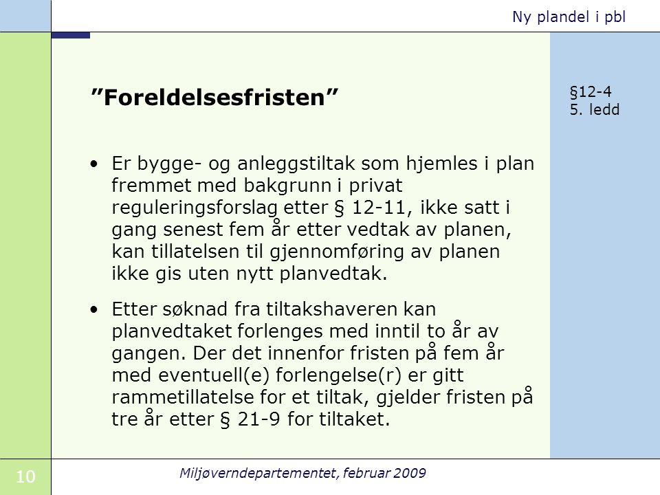 """10 Miljøverndepartementet, februar 2009 Ny plandel i pbl """"Foreldelsesfristen"""" Er bygge- og anleggstiltak som hjemles i plan fremmet med bakgrunn i pri"""