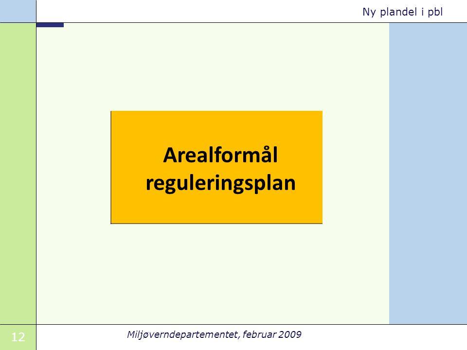 12 Miljøverndepartementet, februar 2009 Ny plandel i pbl Arealformål reguleringsplan