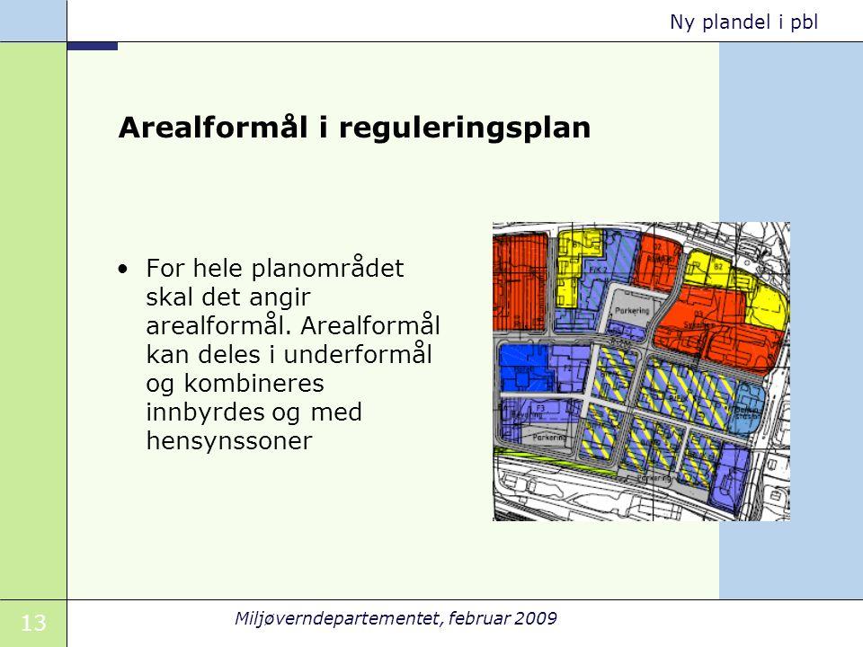 13 Miljøverndepartementet, februar 2009 Ny plandel i pbl Arealformål i reguleringsplan For hele planområdet skal det angir arealformål. Arealformål ka