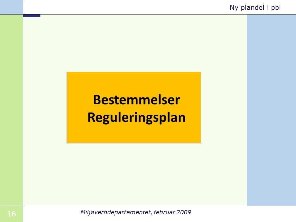16 Miljøverndepartementet, februar 2009 Ny plandel i pbl Bestemmelser Reguleringsplan