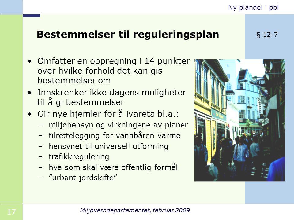 17 Miljøverndepartementet, februar 2009 Ny plandel i pbl Bestemmelser til reguleringsplan Omfatter en oppregning i 14 punkter over hvilke forhold det