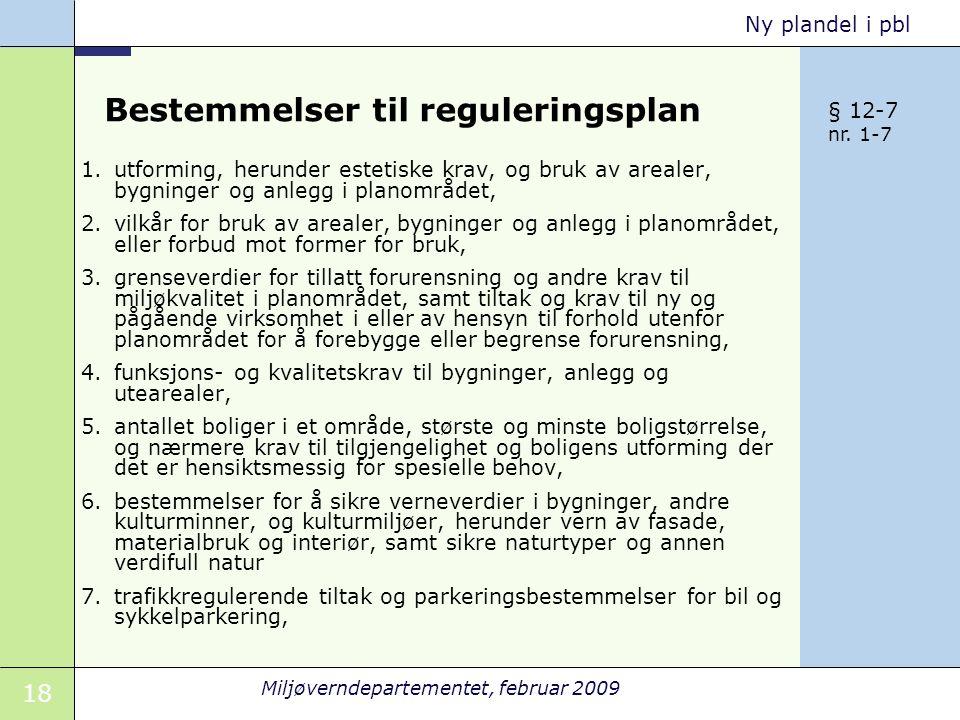 18 Miljøverndepartementet, februar 2009 Ny plandel i pbl Bestemmelser til reguleringsplan 1.utforming, herunder estetiske krav, og bruk av arealer, by