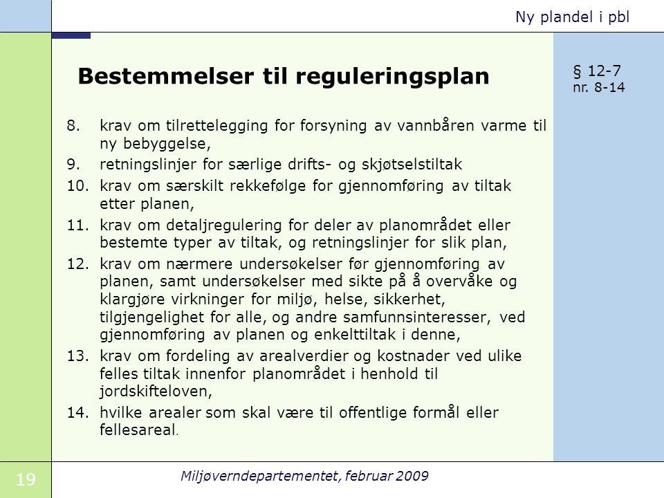 19 Miljøverndepartementet, februar 2009 Ny plandel i pbl Bestemmelser til reguleringsplan 8.krav om tilrettelegging for forsyning av vannbåren varme t
