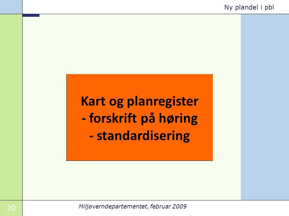 20 Miljøverndepartementet, februar 2009 Ny plandel i pbl Kart og planregister - forskrift på høring - standardisering