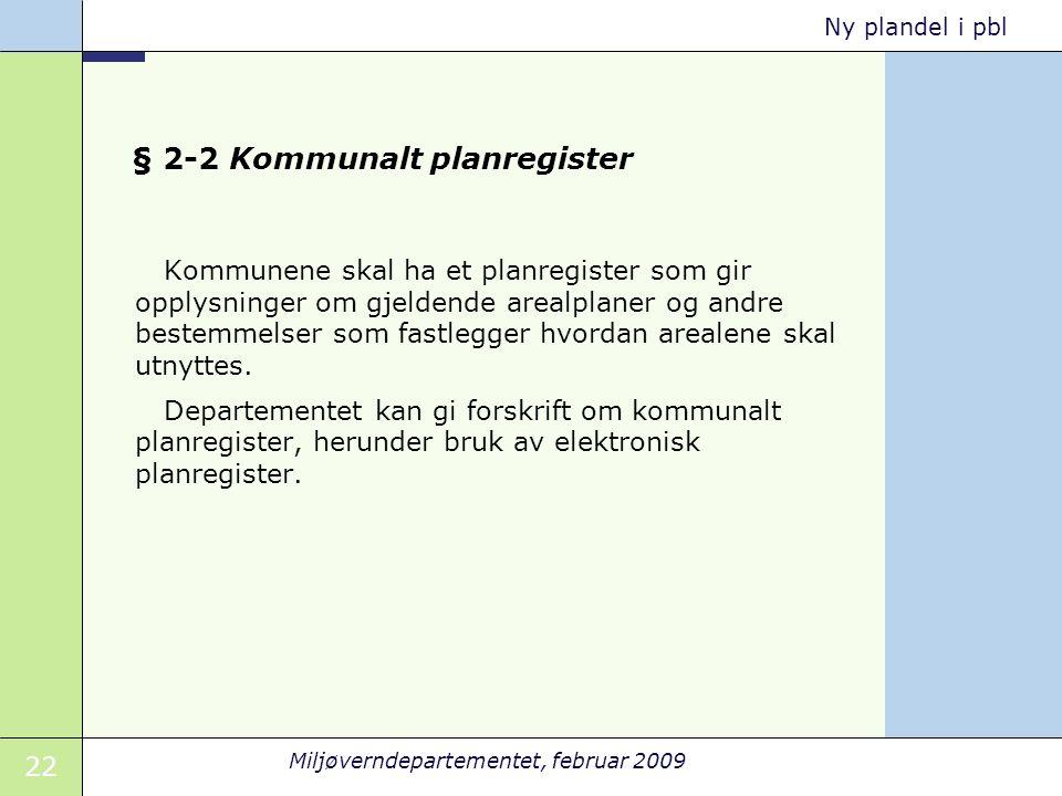 22 Miljøverndepartementet, februar 2009 Ny plandel i pbl § 2-2 Kommunalt planregister Kommunene skal ha et planregister som gir opplysninger om gjelde