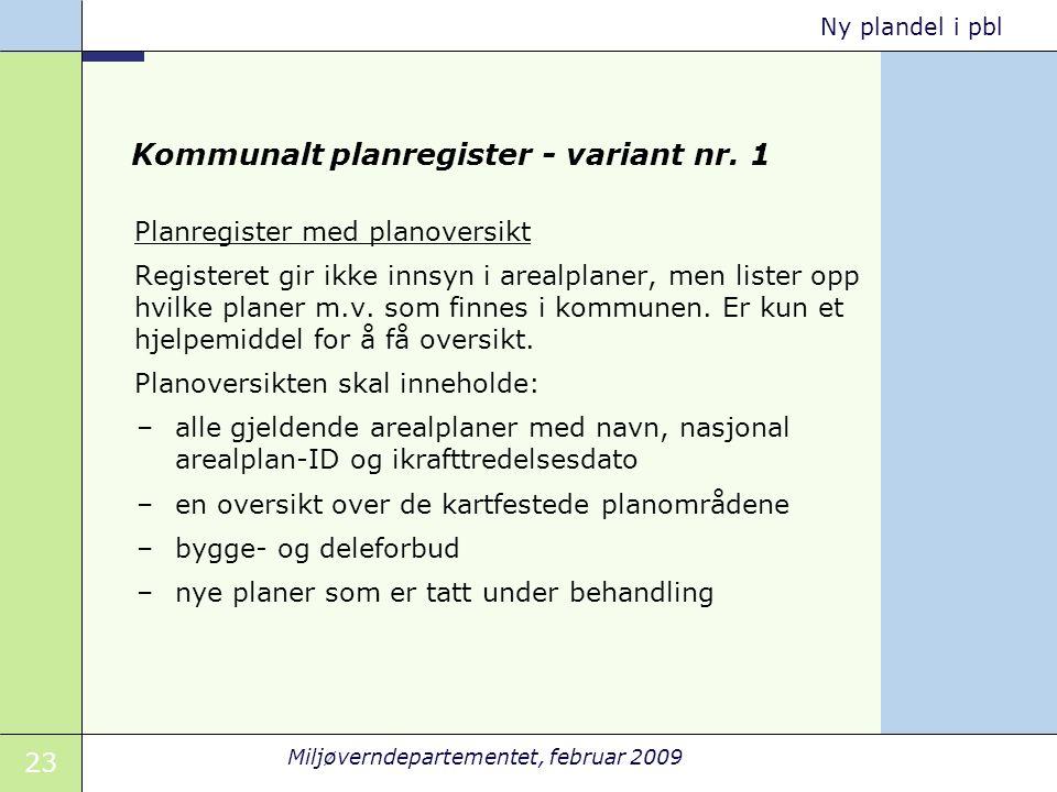 23 Miljøverndepartementet, februar 2009 Ny plandel i pbl Kommunalt planregister - variant nr. 1 Planregister med planoversikt Registeret gir ikke inns