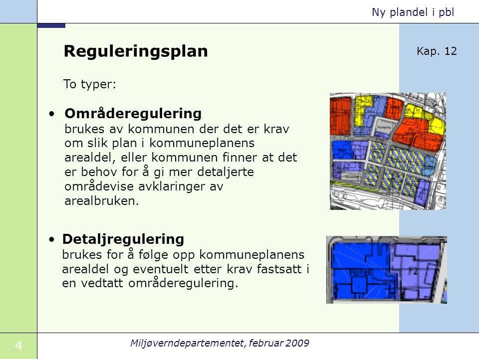 4 Miljøverndepartementet, februar 2009 Ny plandel i pbl Reguleringsplan Områderegulering brukes av kommunen der det er krav om slik plan i kommuneplan