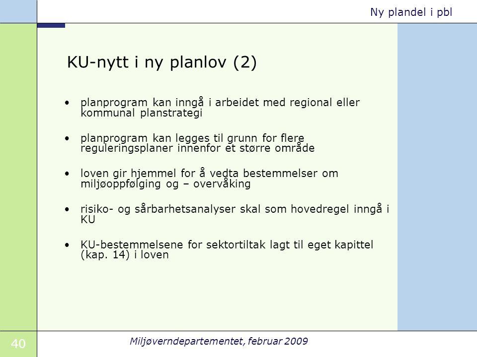 40 Miljøverndepartementet, februar 2009 Ny plandel i pbl KU-nytt i ny planlov (2) planprogram kan inngå i arbeidet med regional eller kommunal planstr