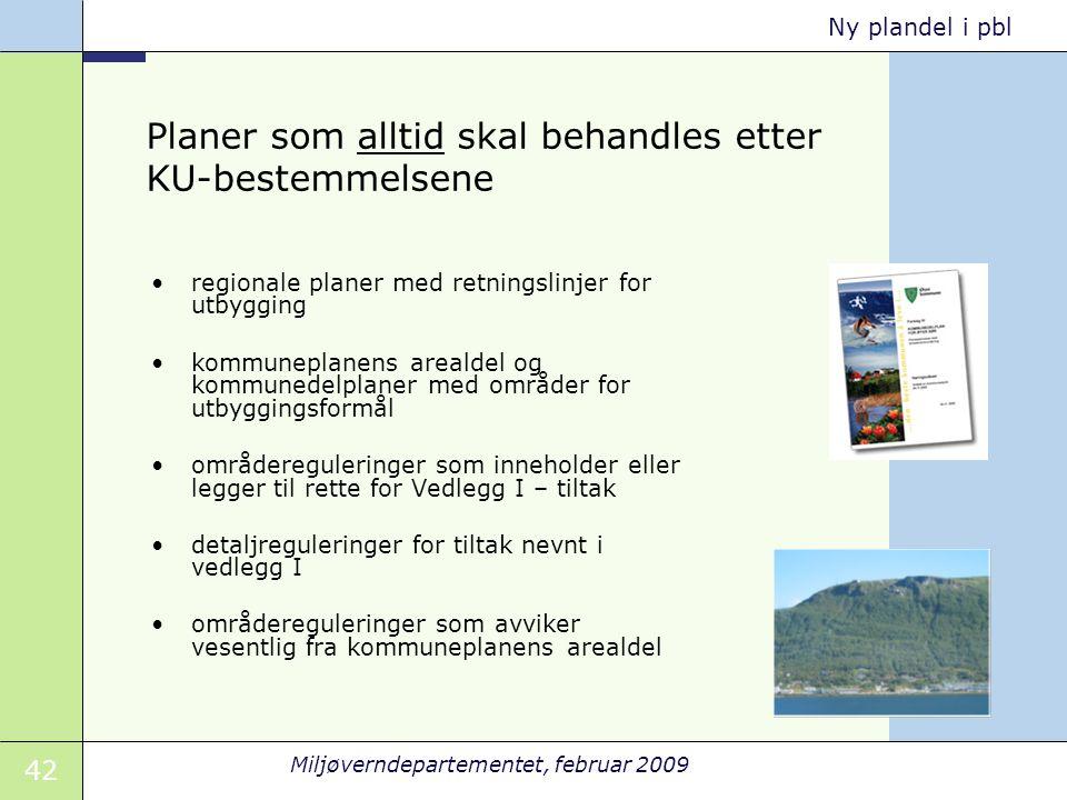 42 Miljøverndepartementet, februar 2009 Ny plandel i pbl Planer som alltid skal behandles etter KU-bestemmelsene regionale planer med retningslinjer f