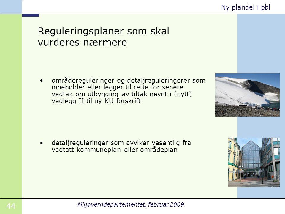 44 Miljøverndepartementet, februar 2009 Ny plandel i pbl Reguleringsplaner som skal vurderes nærmere områdereguleringer og detaljreguleringerer som in