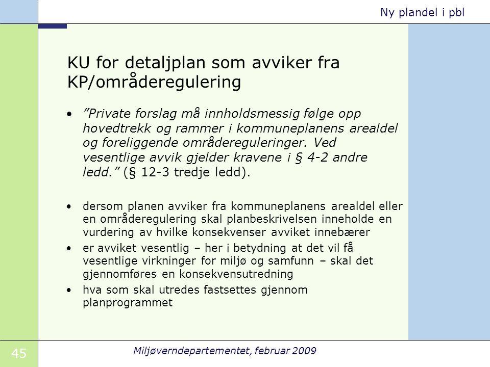 """45 Miljøverndepartementet, februar 2009 Ny plandel i pbl KU for detaljplan som avviker fra KP/områderegulering """"Private forslag må innholdsmessig følg"""
