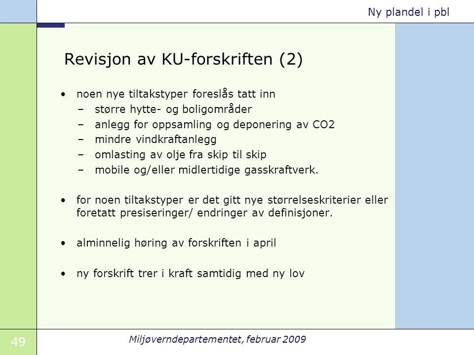 49 Miljøverndepartementet, februar 2009 Ny plandel i pbl Revisjon av KU-forskriften (2) noen nye tiltakstyper foreslås tatt inn –større hytte- og boli