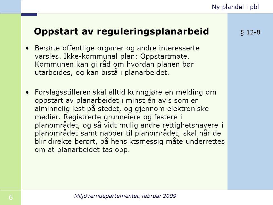 7 Miljøverndepartementet, februar 2009 Ny plandel i pbl OPPSTART- MØTE KUNNGJØRE OPPSTART UTARBEIDE PLANUTKAST HØRING/ OFF.