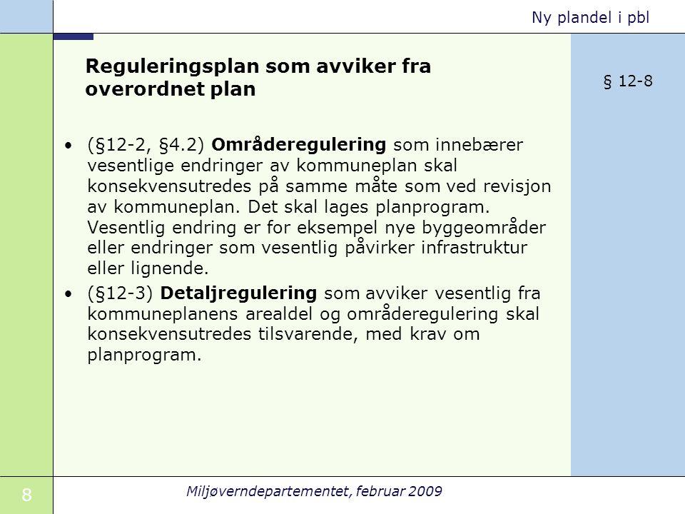 19 Miljøverndepartementet, februar 2009 Ny plandel i pbl Bestemmelser til reguleringsplan 8.krav om tilrettelegging for forsyning av vannbåren varme til ny bebyggelse, 9.retningslinjer for særlige drifts- og skjøtselstiltak 10.krav om særskilt rekkefølge for gjennomføring av tiltak etter planen, 11.krav om detaljregulering for deler av planområdet eller bestemte typer av tiltak, og retningslinjer for slik plan, 12.krav om nærmere undersøkelser før gjennomføring av planen, samt undersøkelser med sikte på å overvåke og klargjøre virkninger for miljø, helse, sikkerhet, tilgjengelighet for alle, og andre samfunnsinteresser, ved gjennomføring av planen og enkelttiltak i denne, 13.krav om fordeling av arealverdier og kostnader ved ulike felles tiltak innenfor planområdet i henhold til jordskifteloven, 14.hvilke arealer som skal være til offentlige formål eller fellesareal.