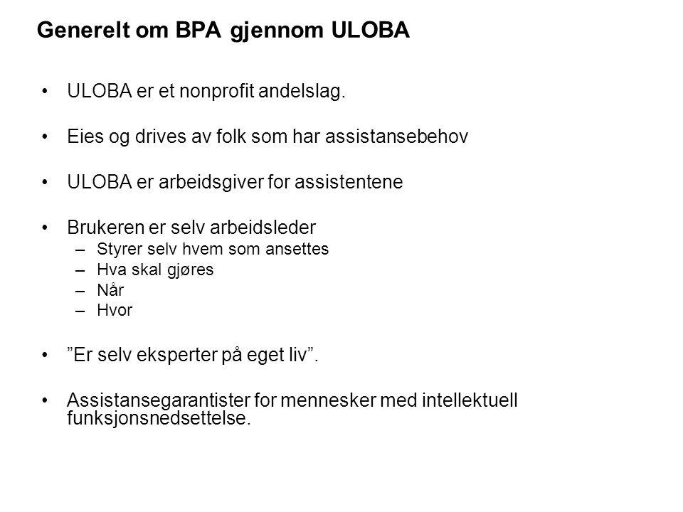 Generelt om BPA gjennom ULOBA ULOBA er et nonprofit andelslag. Eies og drives av folk som har assistansebehov ULOBA er arbeidsgiver for assistentene B