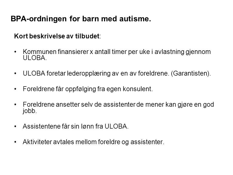 BPA-ordningen for barn med autisme. Kort beskrivelse av tilbudet: Kommunen finansierer x antall timer per uke i avlastning gjennom ULOBA. ULOBA foreta