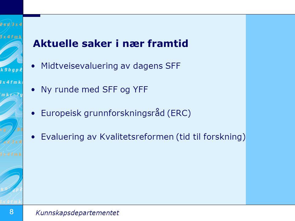 8 Kunnskapsdepartementet Aktuelle saker i nær framtid Midtveisevaluering av dagens SFF Ny runde med SFF og YFF Europeisk grunnforskningsråd (ERC) Evaluering av Kvalitetsreformen (tid til forskning)
