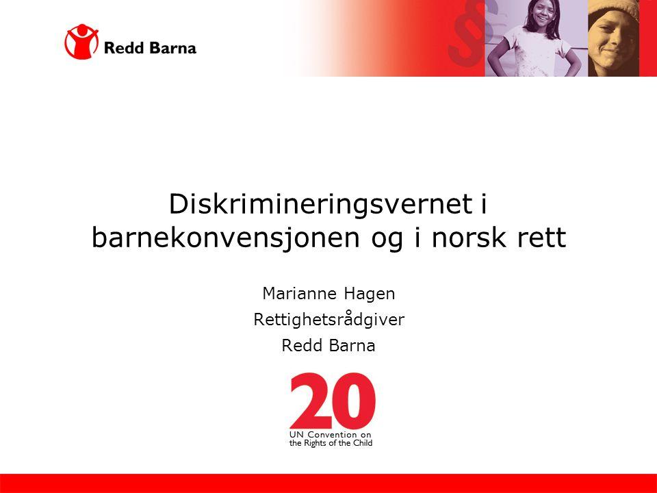 Diskrimineringsvernet i barnekonvensjonen og i norsk rett Marianne Hagen Rettighetsrådgiver Redd Barna