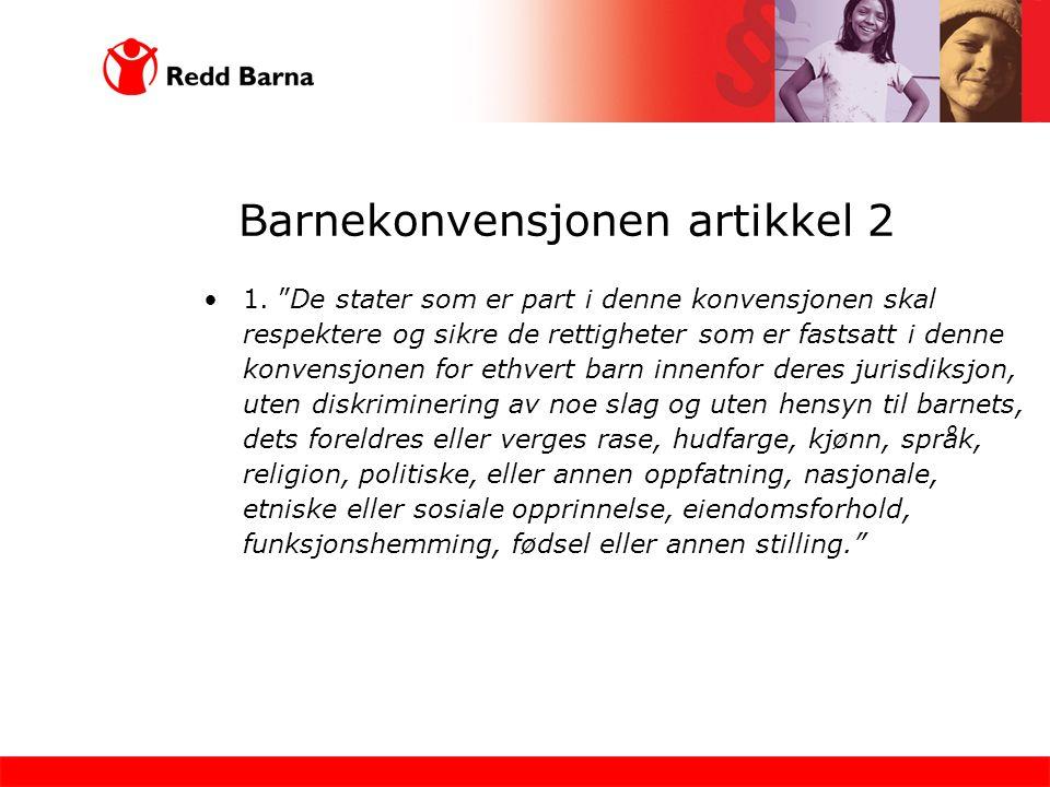 """Barnekonvensjonen artikkel 2 1. """"De stater som er part i denne konvensjonen skal respektere og sikre de rettigheter som er fastsatt i denne konvensjon"""