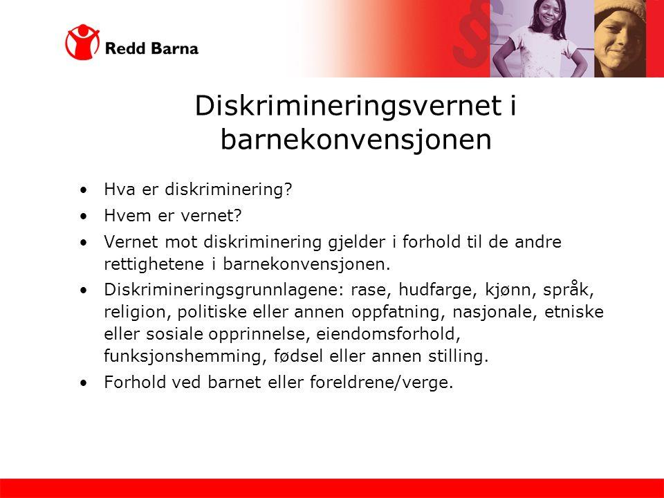 Diskrimineringsvernet i barnekonvensjonen Hva er diskriminering? Hvem er vernet? Vernet mot diskriminering gjelder i forhold til de andre rettighetene