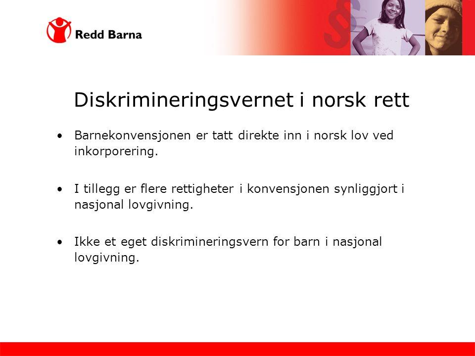 Diskrimineringsvernet i norsk rett Barnekonvensjonen er tatt direkte inn i norsk lov ved inkorporering. I tillegg er flere rettigheter i konvensjonen