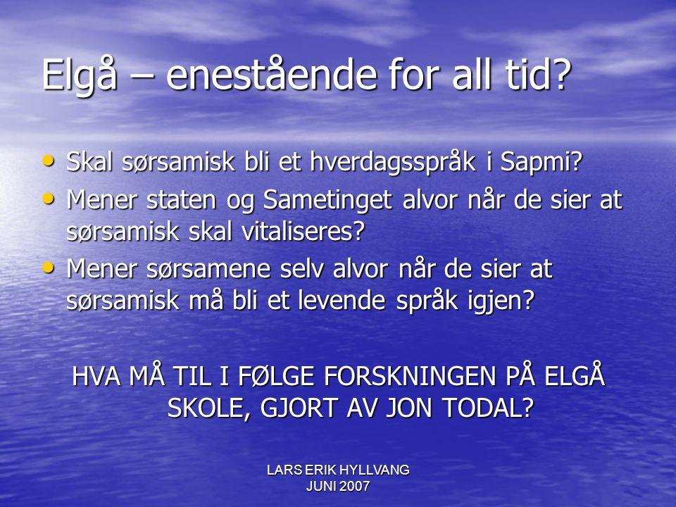 LARS ERIK HYLLVANG JUNI 2007 Elgå – enestående for all tid? Skal sørsamisk bli et hverdagsspråk i Sapmi? Skal sørsamisk bli et hverdagsspråk i Sapmi?