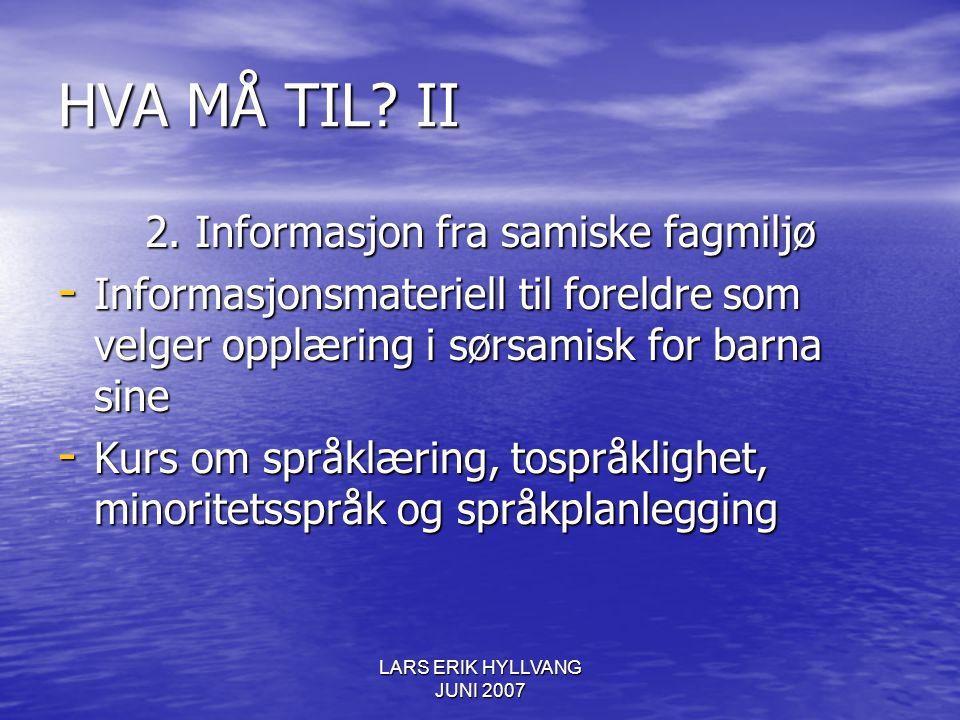 LARS ERIK HYLLVANG JUNI 2007 HVA MÅ TIL? II 2. Informasjon fra samiske fagmiljø - Informasjonsmateriell til foreldre som velger opplæring i sørsamisk