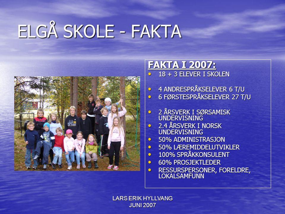 LARS ERIK HYLLVANG JUNI 2007 ELGÅ SKOLE - FAKTA FAKTA I 2007: 18 + 3 ELEVER I SKOLEN 18 + 3 ELEVER I SKOLEN 4 ANDRESPRÅKSELEVER 6 T/U 4 ANDRESPRÅKSELE