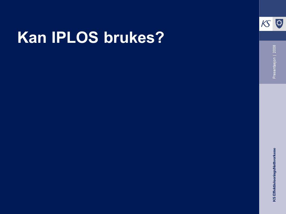 KS EffektiviseringsNettverkene Presentasjon | 2008 Kan IPLOS brukes?