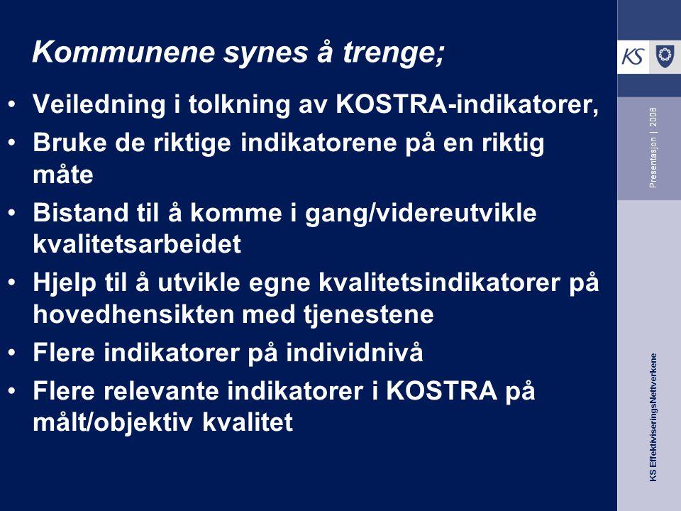 KS EffektiviseringsNettverkene Presentasjon | 2008 Kommunene synes å trenge; Veiledning i tolkning av KOSTRA-indikatorer, Bruke de riktige indikatoren