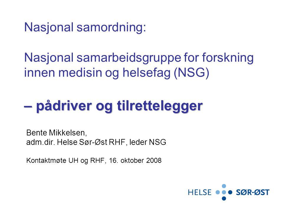 – pådriver og tilrettelegger Nasjonal samordning: Nasjonal samarbeidsgruppe for forskning innen medisin og helsefag (NSG) – pådriver og tilrettelegger Bente Mikkelsen, adm.dir.