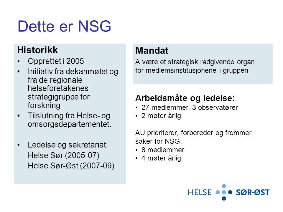Dette er NSG Historikk Opprettet i 2005 Initiativ fra dekanmøtet og fra de regionale helseforetakenes strategigruppe for forskning Tilslutning fra Helse- og omsorgsdepartementet.