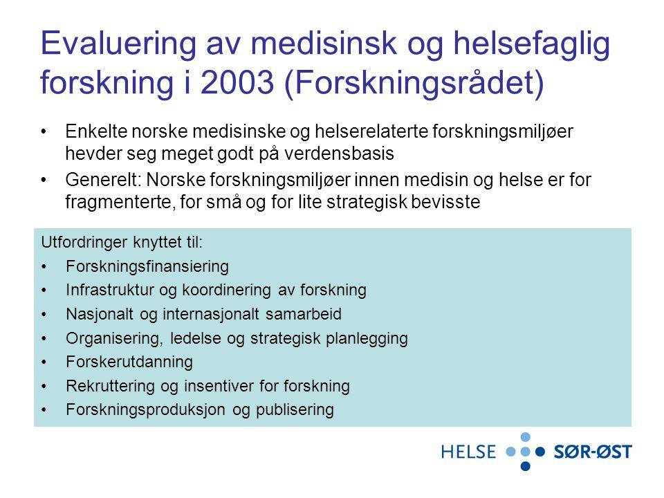 Evaluering av medisinsk og helsefaglig forskning i 2003 (Forskningsrådet) Enkelte norske medisinske og helserelaterte forskningsmiljøer hevder seg meget godt på verdensbasis Generelt: Norske forskningsmiljøer innen medisin og helse er for fragmenterte, for små og for lite strategisk bevisste Utfordringer knyttet til: Forskningsfinansiering Infrastruktur og koordinering av forskning Nasjonalt og internasjonalt samarbeid Organisering, ledelse og strategisk planlegging Forskerutdanning Rekruttering og insentiver for forskning Forskningsproduksjon og publisering