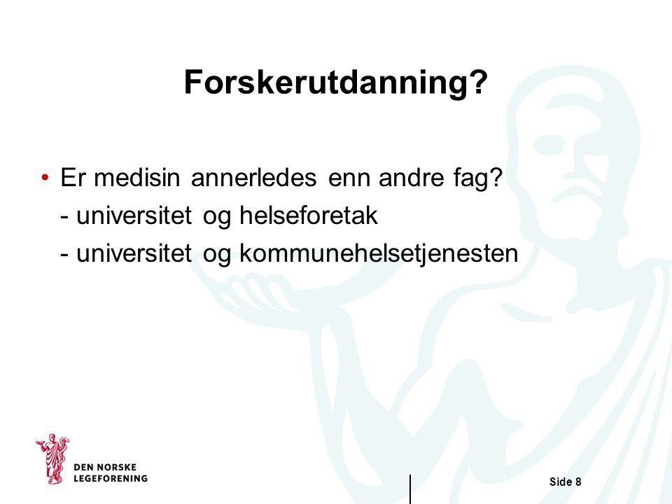 Side 9 Karriereløp Forskerlinjen Fordypningstilling Ph.D Dobbeltløp Post.doc ? Amanuensis Professor