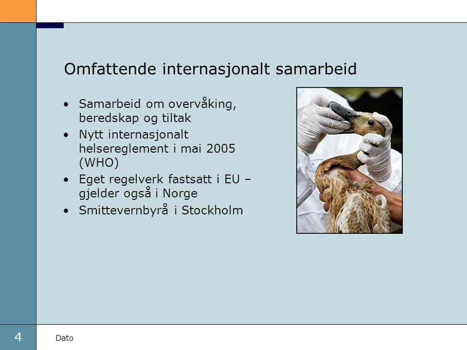 4 Dato Omfattende internasjonalt samarbeid Samarbeid om overvåking, beredskap og tiltak Nytt internasjonalt helsereglement i mai 2005 (WHO) Eget regelverk fastsatt i EU – gjelder også i Norge Smittevernbyrå i Stockholm