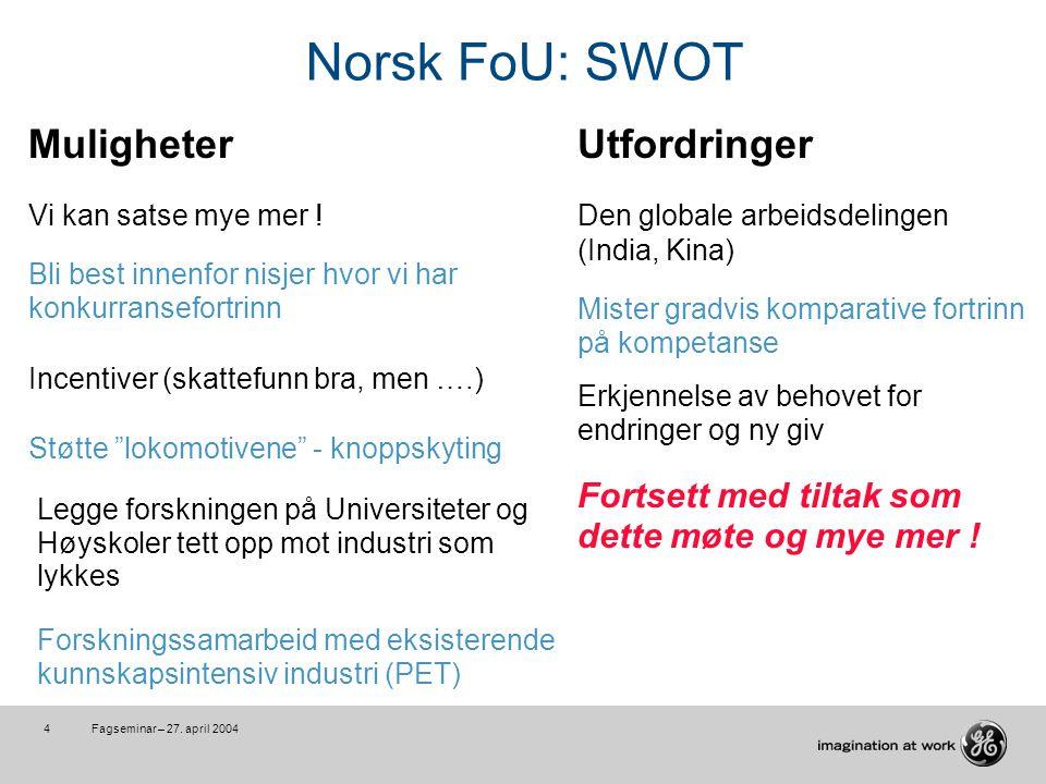 Fagseminar – 27. april 20044 Norsk FoU: SWOT MuligheterUtfordringer Vi kan satse mye mer .