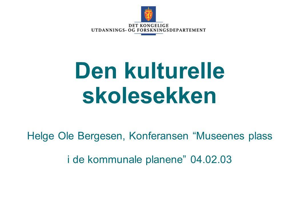 """UFD Den kulturelle skolesekken Helge Ole Bergesen, Konferansen """"Museenes plass i de kommunale planene"""" 04.02.03"""