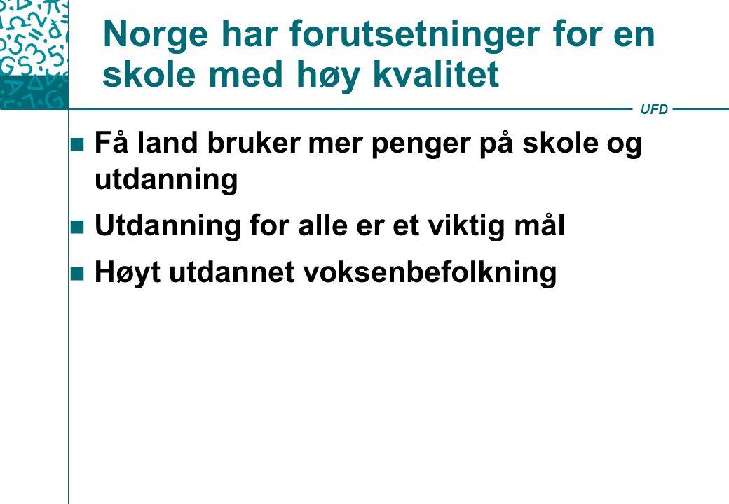 UFD Norge har forutsetninger for en skole med høy kvalitet Få land bruker mer penger på skole og utdanning Utdanning for alle er et viktig mål Høyt utdannet voksenbefolkning