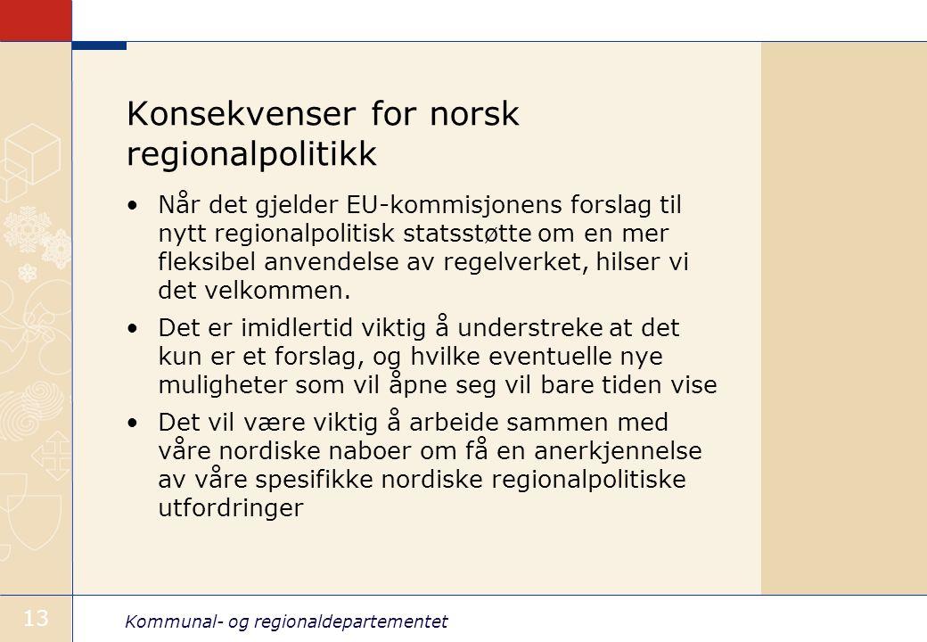 Kommunal- og regionaldepartementet 13 Konsekvenser for norsk regionalpolitikk Når det gjelder EU-kommisjonens forslag til nytt regionalpolitisk statss