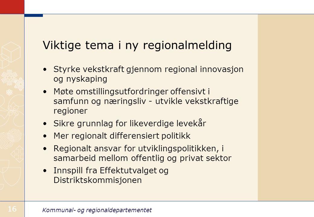 Kommunal- og regionaldepartementet 16 Viktige tema i ny regionalmelding Styrke vekstkraft gjennom regional innovasjon og nyskaping Møte omstillingsutf