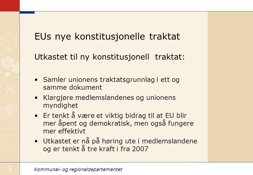 Kommunal- og regionaldepartementet 3 EUs nye konstitusjonelle traktat Utkastet til ny konstitusjonell traktat: Samler unionens traktatsgrunnlag i ett